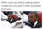 when-your-car-starts-making-weird-noises-but-you-arent-12414799